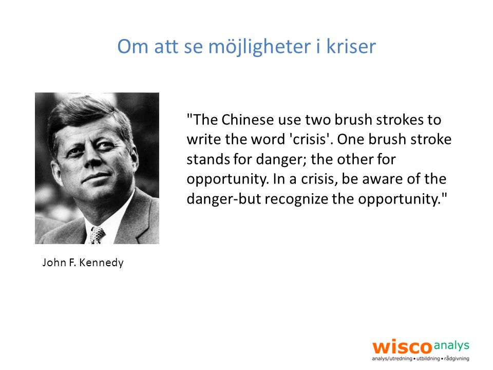 Om att se möjligheter i kriser The Chinese use two brush strokes to write the word crisis .