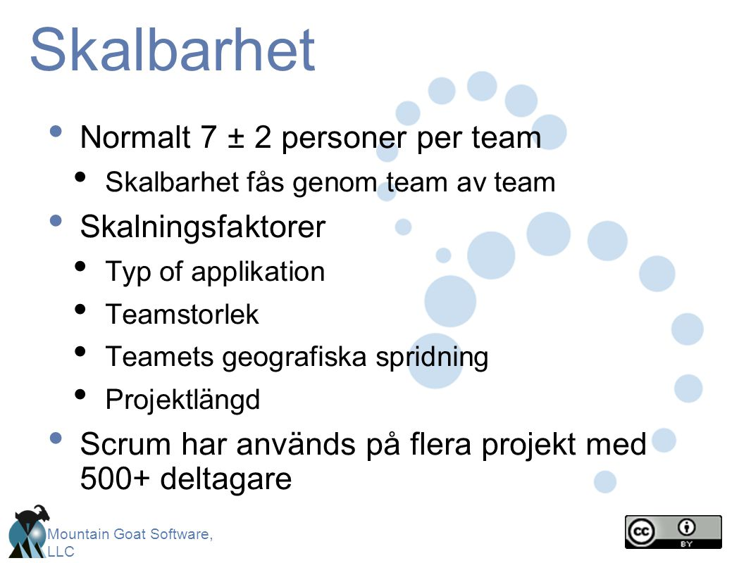 Mountain Goat Software, LLC Skalbarhet Normalt 7 ± 2 personer per team Skalbarhet fås genom team av team Skalningsfaktorer Typ of applikation Teamstor