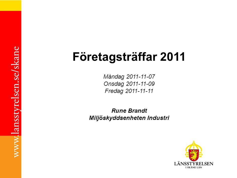 Företagsträffar 2011 Måndag 2011-11-07 Onsdag 2011-11-09 Fredag 2011-11-11 Rune Brandt Miljöskyddsenheten Industri