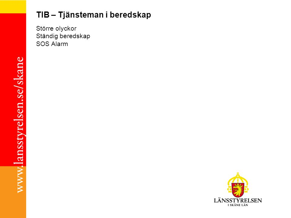 TIB – Tjänsteman i beredskap Större olyckor Ständig beredskap SOS Alarm
