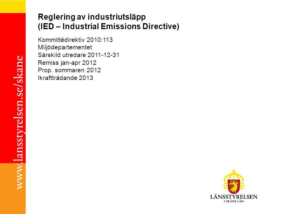 Reglering av industriutsläpp (IED – Industrial Emissions Directive) Kommittédirektiv 2010:113 Miljödepartementet Särskild utredare 2011-12-31 Remiss jan-apr 2012 Prop.