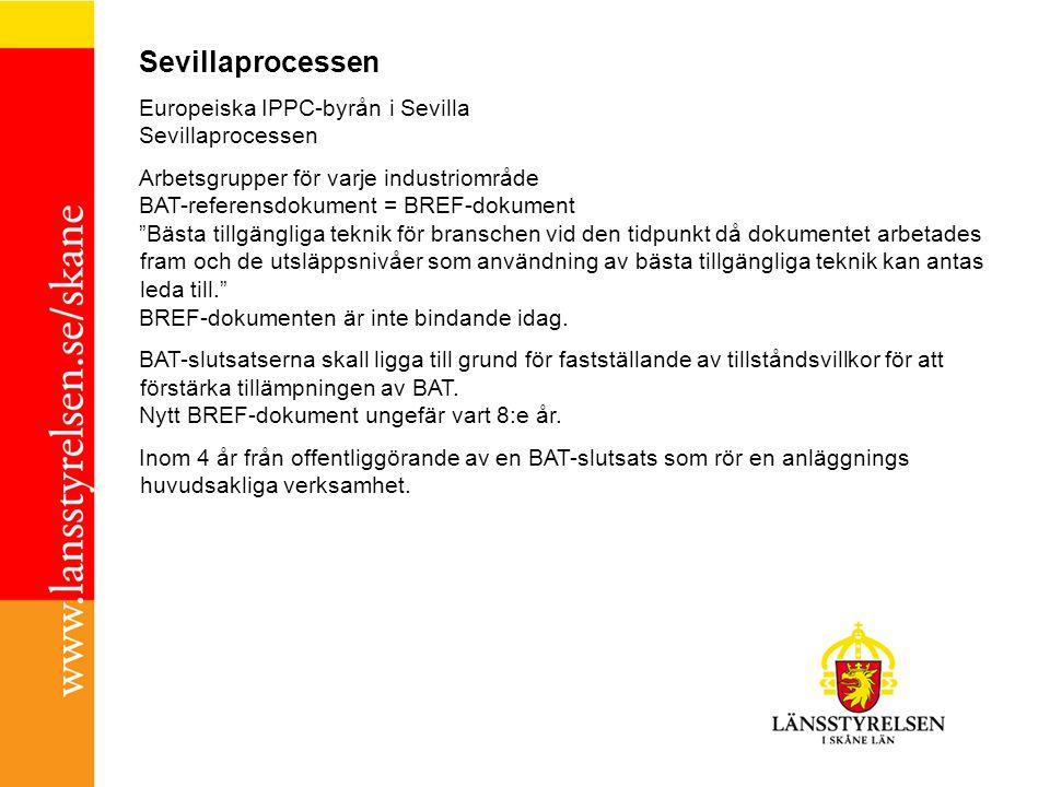 """Sevillaprocessen Europeiska IPPC-byrån i Sevilla Sevillaprocessen Arbetsgrupper för varje industriområde BAT-referensdokument = BREF-dokument """"Bästa t"""