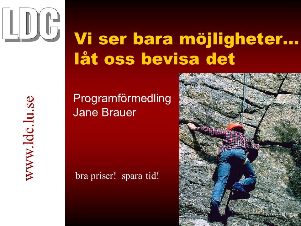 Vi ser bara möjligheter… låt oss bevisa det www.ldc.lu.se Programförmedling Jane Brauer bra priser.