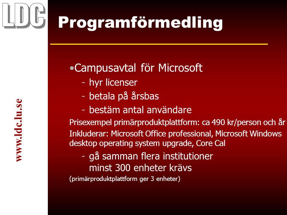 www.ldc.lu.se Programförmedling Campusavtal för Microsoft -hyr licenser -betala på årsbas -bestäm antal användare Prisexempel primärproduktplattform: ca 490 kr/person och år Inkluderar: Microsoft Office professional, Microsoft Windows desktop operating system upgrade, Core Cal -gå samman flera institutioner minst 300 enheter krävs (primärproduktplattform ger 3 enheter)