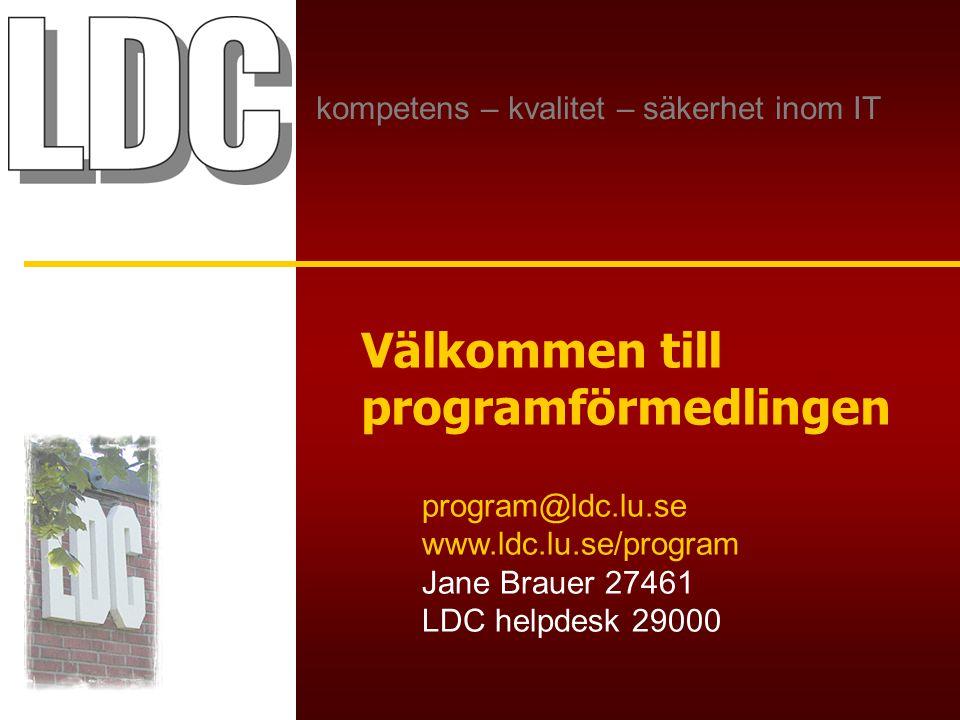 kompetens – kvalitet – säkerhet inom IT Välkommen till programförmedlingen program@ldc.lu.se www.ldc.lu.se/program Jane Brauer 27461 LDC helpdesk 29000