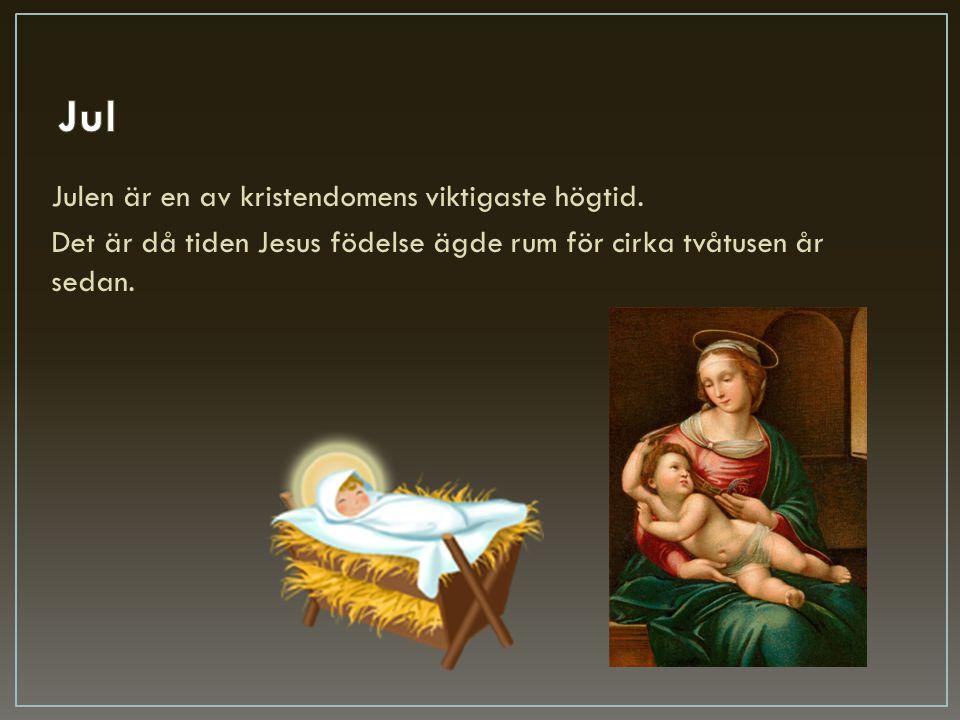 Julen är en av kristendomens viktigaste högtid. Det är då tiden Jesus födelse ägde rum för cirka tvåtusen år sedan.