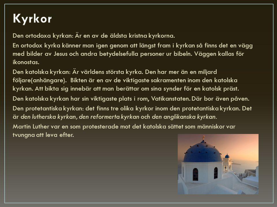 Den ortodoxa kyrkan: Är en av de äldsta kristna kyrkorna. En ortodox kyrka känner man igen genom att längst fram i kyrkan så finns det en vägg med bil