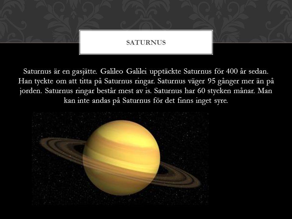 Saturnus är en gasjätte. Galileo Galilei upptäckte Saturnus för 400 år sedan. Han tyckte om att titta på Saturnus ringar. Saturnus väger 95 gånger mer
