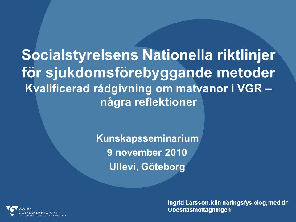 Socialstyrelsens Nationella riktlinjer för sjukdomsförebyggande metoder Kvalificerad rådgivning om matvanor i VGR – några reflektioner Kunskapsseminar