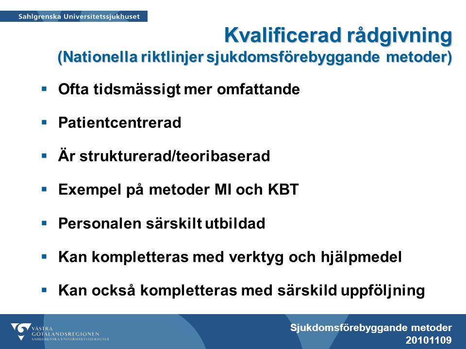 Sjukdomsförebyggande metoder 20101109 Kvalificerad rådgivning (Nationella riktlinjer sjukdomsförebyggande metoder)  Ofta tidsmässigt mer omfattande 