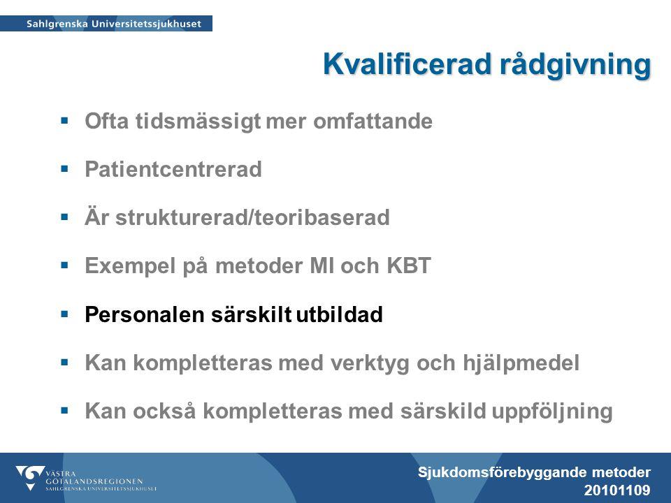 Sjukdomsförebyggande metoder 20101109 Kvalificerad rådgivning  Ofta tidsmässigt mer omfattande  Patientcentrerad  Är strukturerad/teoribaserad  Ex