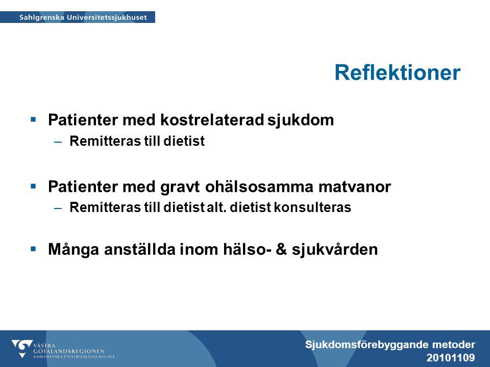 Sjukdomsförebyggande metoder 20101109 Reflektioner  Patienter med kostrelaterad sjukdom –Remitteras till dietist  Patienter med gravt ohälsosamma matvanor –Remitteras till dietist alt.