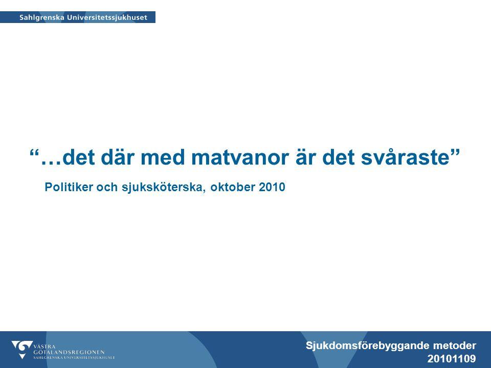 Sjukdomsförebyggande metoder 20101109 …det där med matvanor är det svåraste Politiker och sjuksköterska, oktober 2010