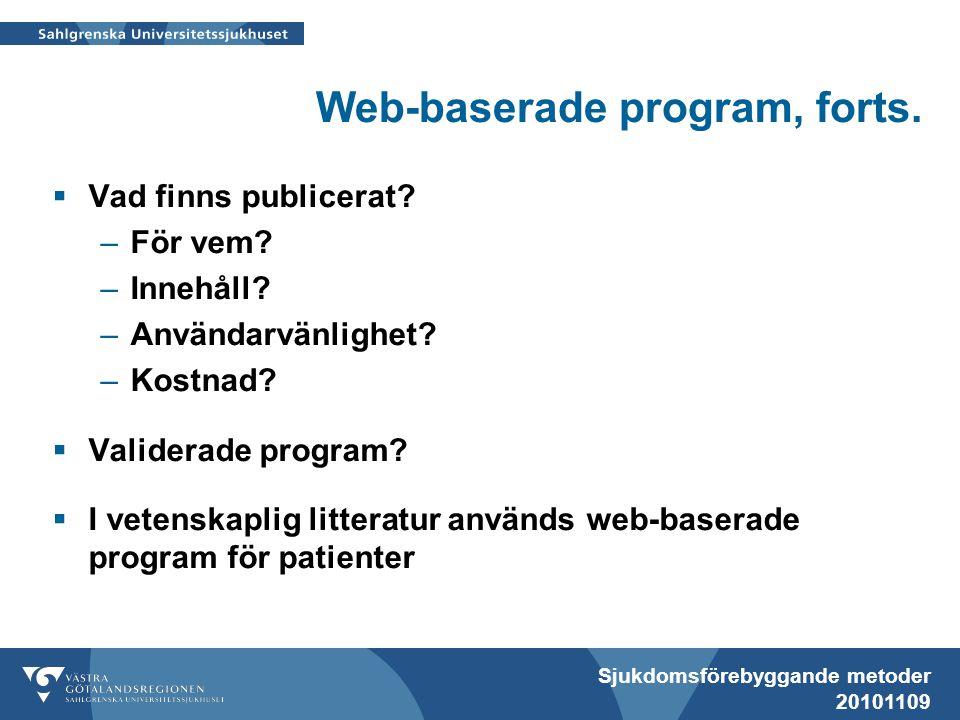 Sjukdomsförebyggande metoder 20101109 Web-baserade program, forts.  Vad finns publicerat? –För vem? –Innehåll? –Användarvänlighet? –Kostnad?  Valide