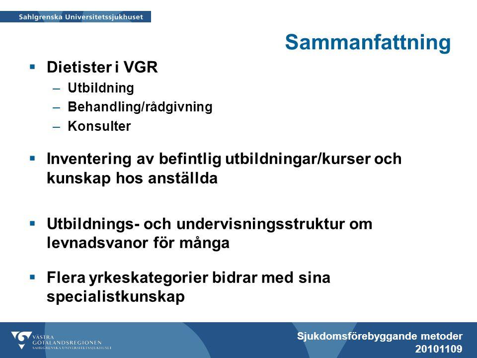 Sjukdomsförebyggande metoder 20101109 Sammanfattning  Dietister i VGR –Utbildning –Behandling/rådgivning –Konsulter  Inventering av befintlig utbild