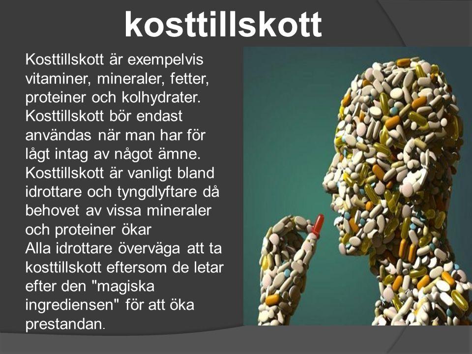 kosttillskott Kosttillskott är exempelvis vitaminer, mineraler, fetter, proteiner och kolhydrater. Kosttillskott bör endast användas när man har för l