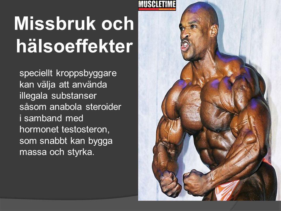 Missbruk och hälsoeffekter speciellt kroppsbyggare kan välja att använda illegala substanser såsom anabola steroider i samband med hormonet testostero