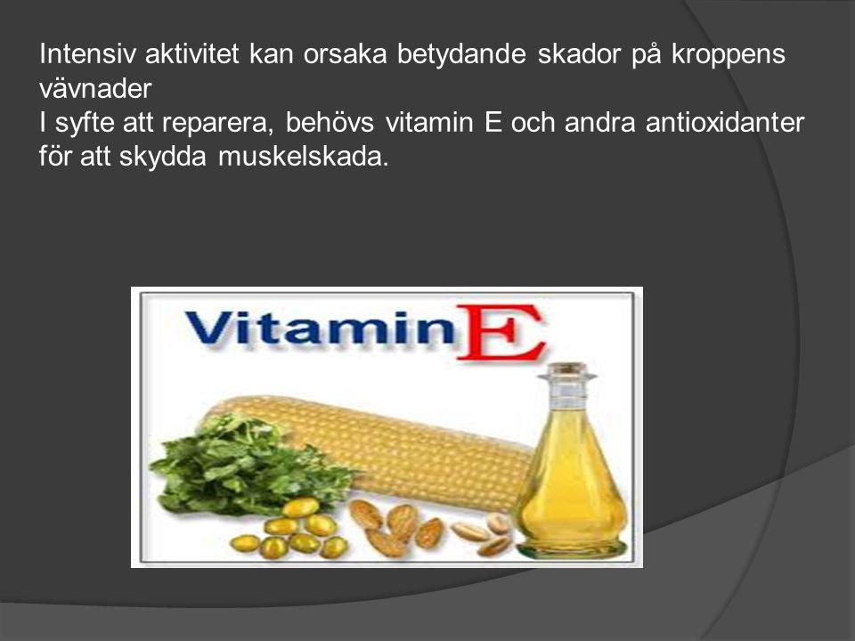 Intensiv aktivitet kan orsaka betydande skador på kroppens vävnader I syfte att reparera, behövs vitamin E och andra antioxidanter för att skydda musk