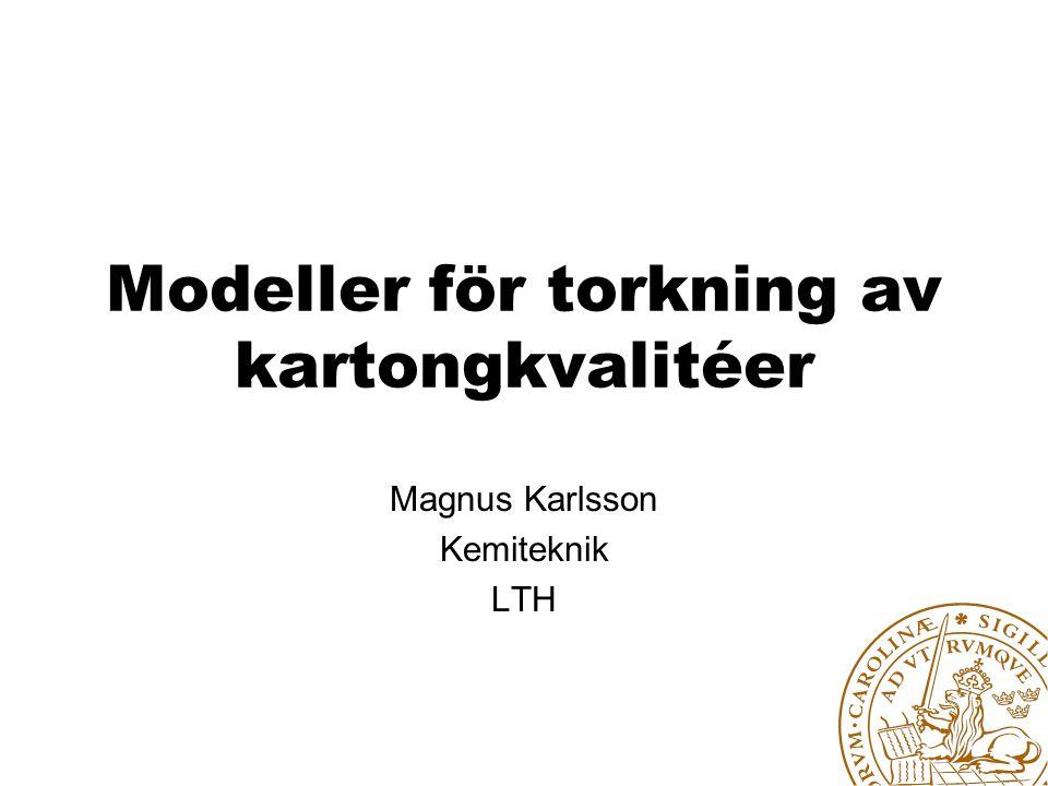 Modeller för torkning av kartongkvalitéer Magnus Karlsson Kemiteknik LTH