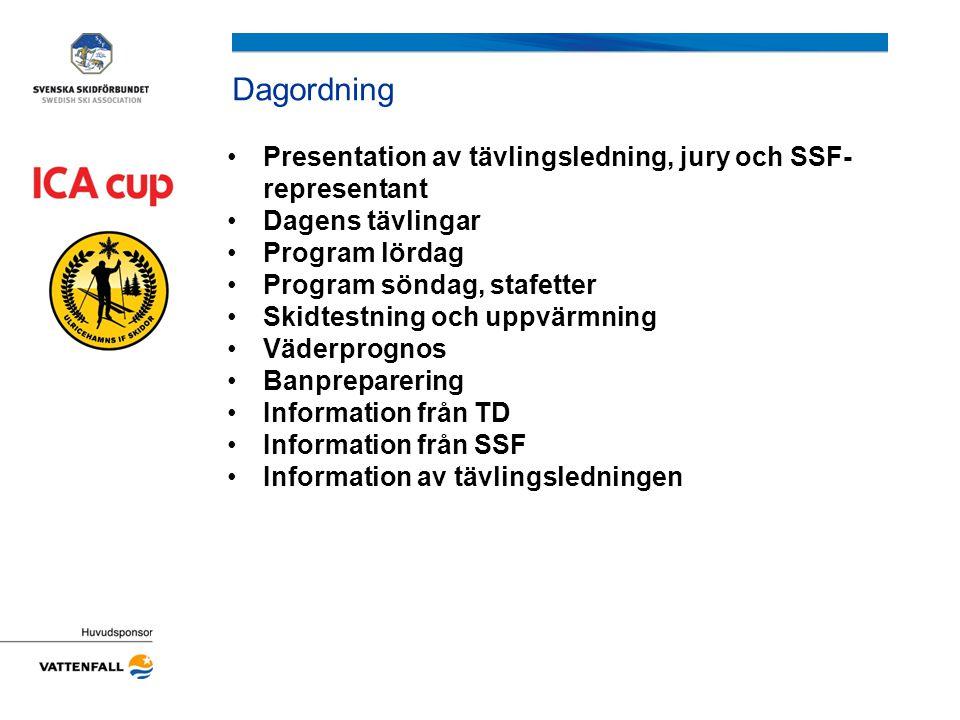 Dagordning Presentation av tävlingsledning, jury och SSF- representant Dagens tävlingar Program lördag Program söndag, stafetter Skidtestning och uppvärmning Väderprognos Banpreparering Information från TD Information från SSF Information av tävlingsledningen