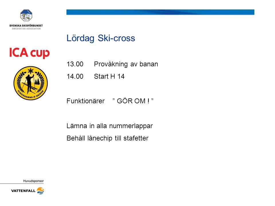 """Lördag Ski-cross 13.00Provåkning av banan 14.00Start H 14 Funktionärer """" GÖR OM ! """" Lämna in alla nummerlappar Behåll lånechip till stafetter"""