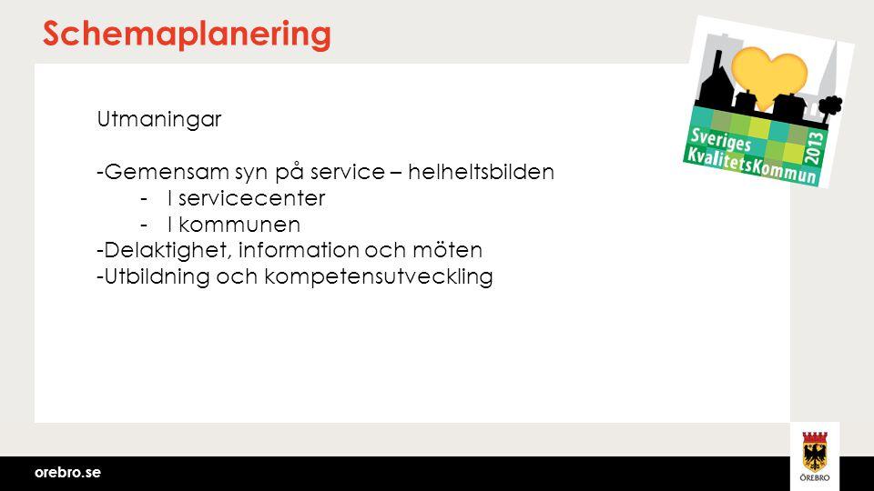 orebro.se Schemaplanering Utmaningar -Gemensam syn på service – helheltsbilden -I servicecenter -I kommunen -Delaktighet, information och möten -Utbil