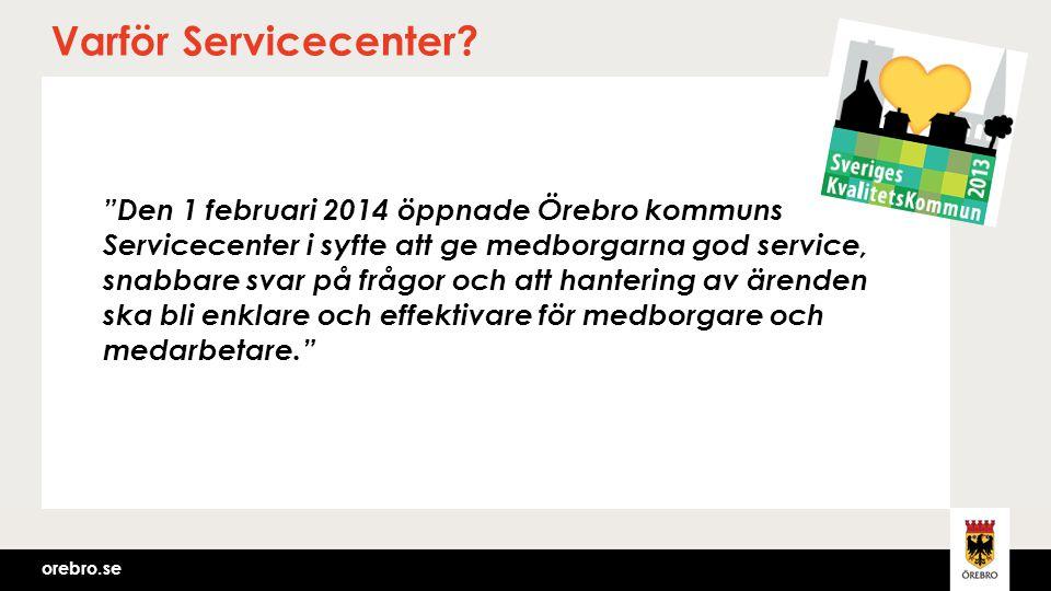 """orebro.se Varför Servicecenter? """"Den 1 februari 2014 öppnade Örebro kommuns Servicecenter i syfte att ge medborgarna god service, snabbare svar på frå"""