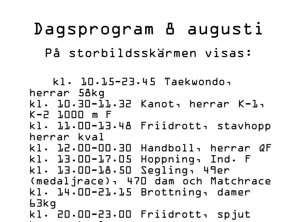Dagsprogram 8 augusti På storbildsskärmen visas: kl.