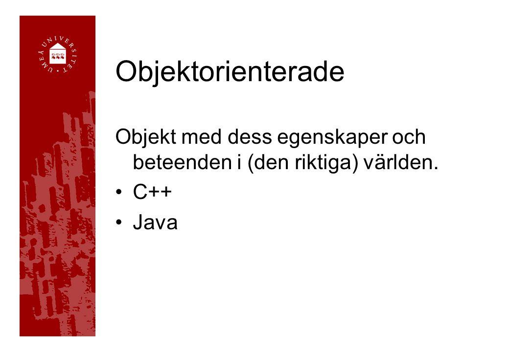 Objektorienterade Objekt med dess egenskaper och beteenden i (den riktiga) världen. C++ Java