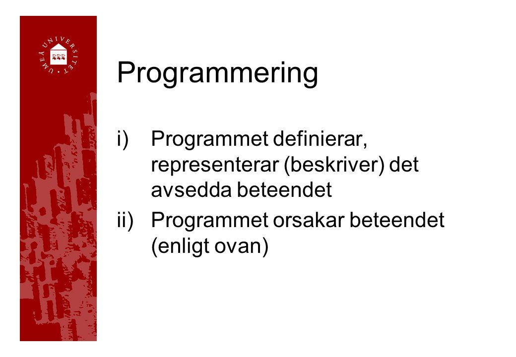 Programmering i)Programmet definierar, representerar (beskriver) det avsedda beteendet ii)Programmet orsakar beteendet (enligt ovan)