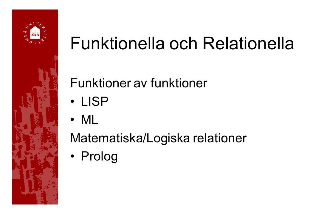 Funktionella och Relationella Funktioner av funktioner LISP ML Matematiska/Logiska relationer Prolog