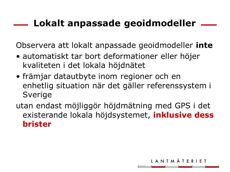 Lokalt anpassade geoidmodeller Observera att lokalt anpassade geoidmodeller inte automatiskt tar bort deformationer eller höjer kvaliteten i det lokal