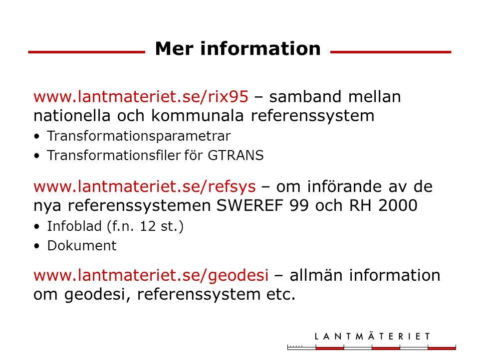 Mer information Infoblad (f.n. 12 st.) Dokument www.lantmateriet.se/refsys – om införande av de nya referenssystemen SWEREF 99 och RH 2000 www.lantmat