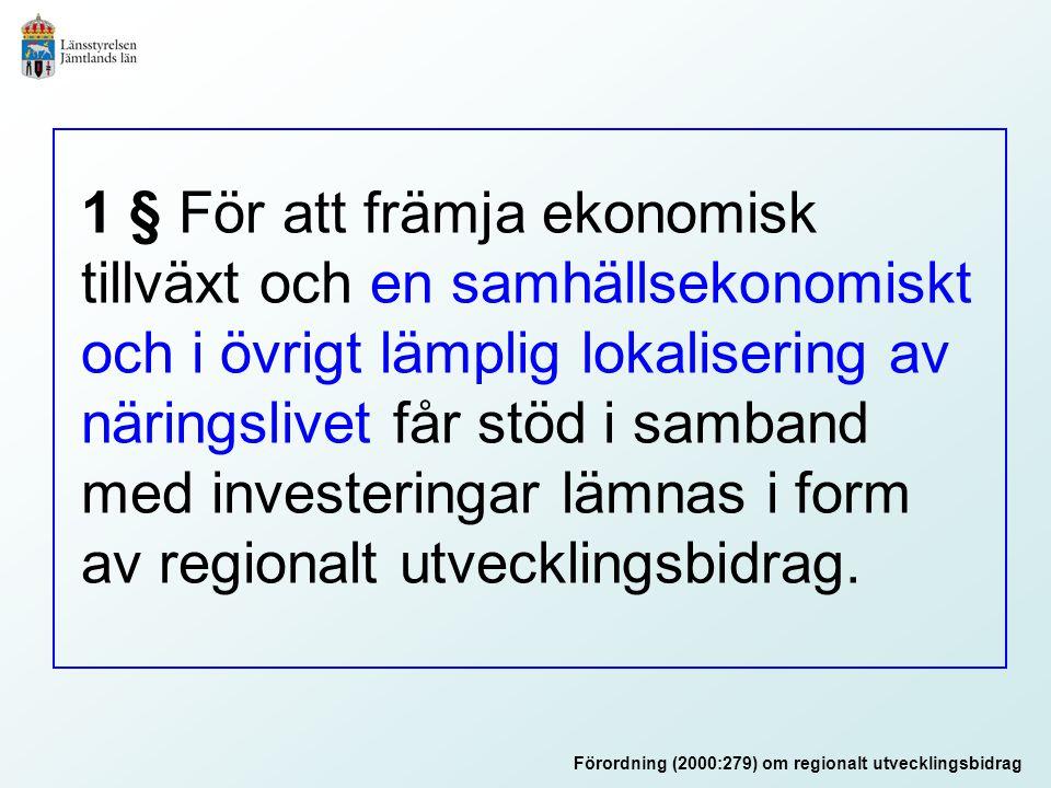 1 § För att främja ekonomisk tillväxt och en samhällsekonomiskt och i övrigt lämplig lokalisering av näringslivet får stöd i samband med investeringar
