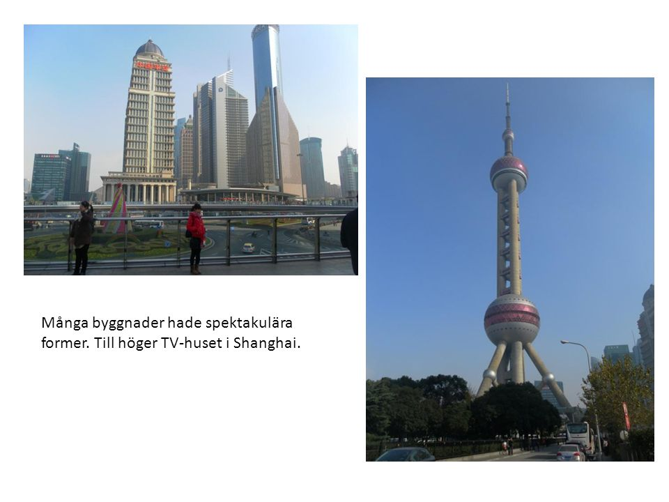 Många byggnader hade spektakulära former. Till höger TV-huset i Shanghai.