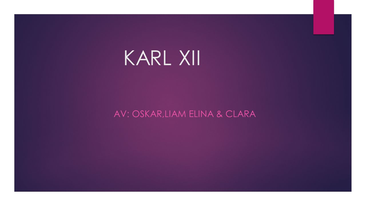 KARL XII AV: OSKAR,LIAM ELINA & CLARA