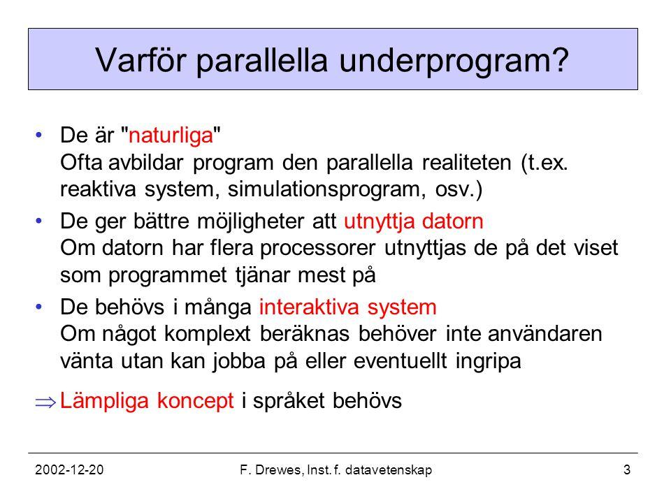 2002-12-20F. Drewes, Inst. f. datavetenskap3 Varför parallella underprogram? De är