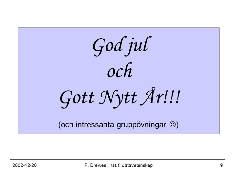 2002-12-20F. Drewes, Inst. f. datavetenskap9 God jul och Gott Nytt År!!! (och intressanta gruppövningar )