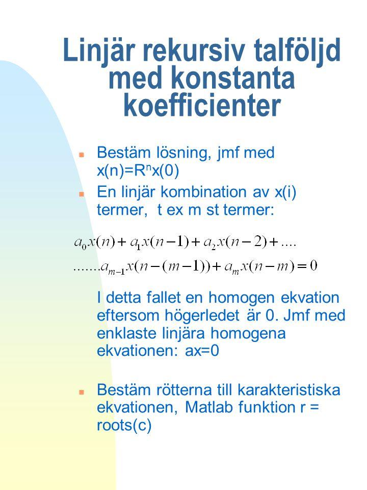 Linjär rekursiv talföljd med konstanta koefficienter n Bestäm lösning, jmf med x(n)=R n x(0) n En linjär kombination av x(i) termer, t ex m st termer: