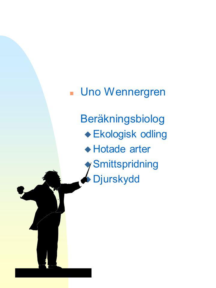 n Uno Wennergren Beräkningsbiolog u Ekologisk odling u Hotade arter u Smittspridning u Djurskydd