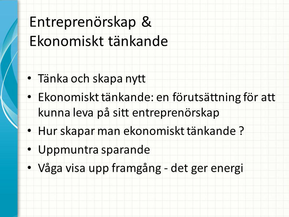 Entreprenörskap & Ekonomiskt tänkande Tänka och skapa nytt Ekonomiskt tänkande: en förutsättning för att kunna leva på sitt entreprenörskap Hur skapar man ekonomiskt tänkande .