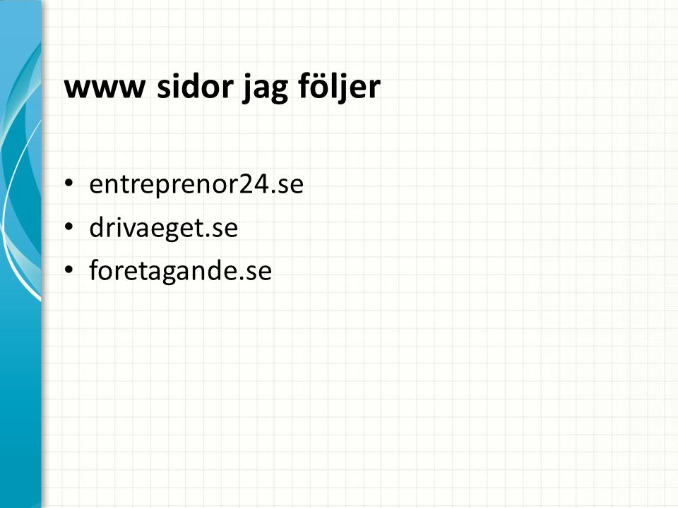 www sidor jag följer entreprenor24.se drivaeget.se foretagande.se