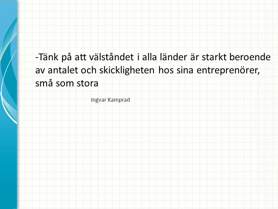 -Tänk på att välståndet i alla länder är starkt beroende av antalet och skickligheten hos sina entreprenörer, små som stora Ingvar Kamprad