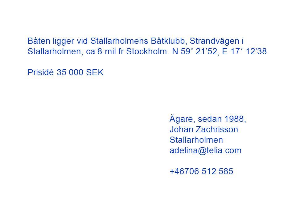 Båten ligger vid Stallarholmens Båtklubb, Strandvägen i Stallarholmen, ca 8 mil fr Stockholm. N 59˚ 21'52, E 17˚ 12'38 Prisidé 35 000 SEK Ägare, sedan