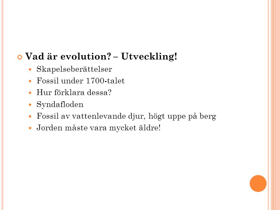 Vad är evolution? – Utveckling! Skapelseberättelser Fossil under 1700-talet Hur förklara dessa? Syndafloden Fossil av vattenlevande djur, högt uppe på