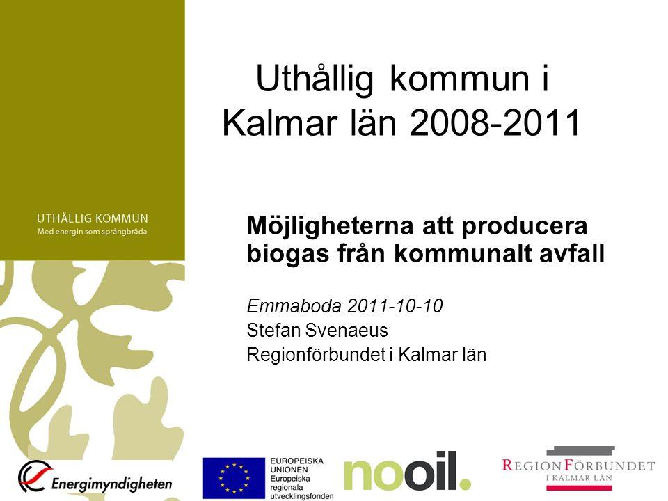 Uthållig kommun i Kalmar län 2008-2011 Möjligheterna att producera biogas från kommunalt avfall Emmaboda 2011-10-10 Stefan Svenaeus Regionförbundet i Kalmar län