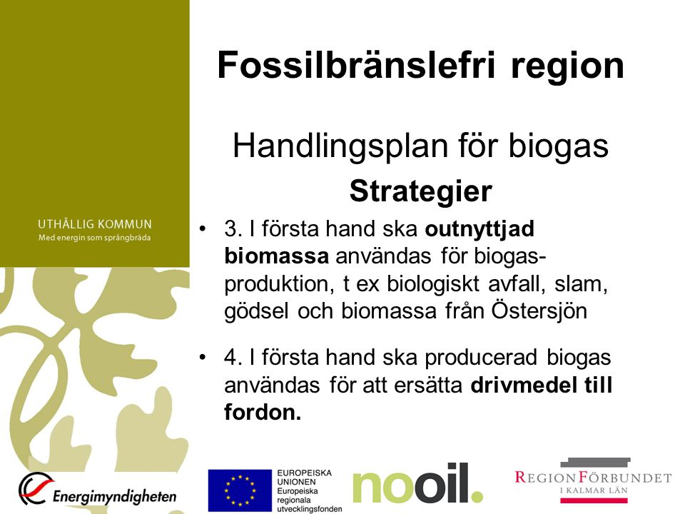 Fossilbränslefri region Handlingsplan för biogas Strategier 3. I första hand ska outnyttjad biomassa användas för biogas- produktion, t ex biologiskt