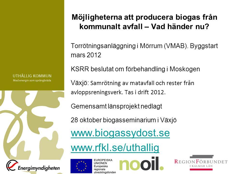 Möjligheterna att producera biogas från kommunalt avfall – Vad händer nu? Torrötningsanläggning i Mörrum (VMAB). Byggstart mars 2012 KSRR beslutat om