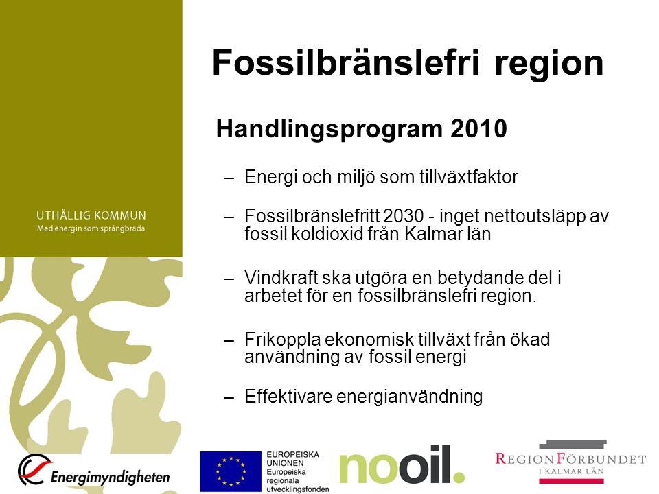 Fossilbränslefri region Handlingsprogram 2010 –Energi och miljö som tillväxtfaktor –Fossilbränslefritt 2030 - inget nettoutsläpp av fossil koldioxid från Kalmar län –Vindkraft ska utgöra en betydande del i arbetet för en fossilbränslefri region.