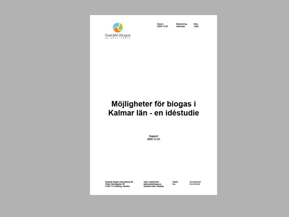 Möjligheter för biogas i Kalmar län – en idéstudie Potential på 230 GWh biogas per år från gödsel från större gårdar, reningsverkens slam och biologiskt hushållsavfall (17 GWh).